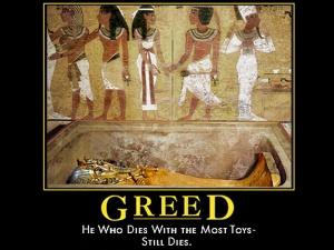 Greed dies