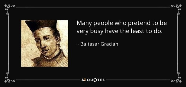 quote-many-people-who-pretend-to-be-very-busy-have-the-least-to-do-baltasar-gracian-84-8-0881